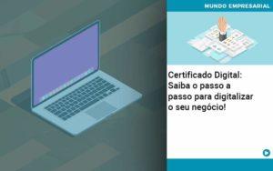 Certificado Digital: Saiba O Passo A Passo Para Digitalizar O Seu Negócio! - HF Franco