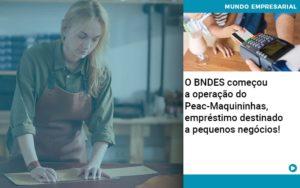 O Bndes Começou A Operação Do Peac Maquininhas, Empréstimo Destinado A Pequenos Negócios! - HF Franco