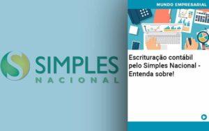 Escrituracao Contabil Pelo Simples Nacional Entenda Sobre Abrir Empresa Simples - HF Franco