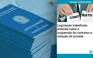 Legislacao Trabalhista Entenda Sobre A Suspensao De Contratos E Reducao De Jornada Abrir Empresa Simples - HF Franco