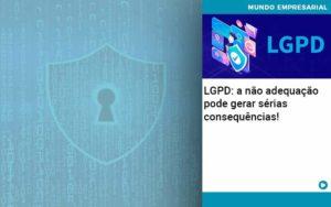 Lgpd A Nao Adequacao Pode Gerar Serias Consequencias Abrir Empresa Simples - HF Franco