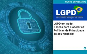 Lgpd Em Acao 5 Dicas Para Elaborar As Politicas De Privacidade Do Seu Negocio - HF Franco