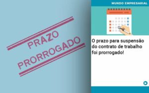 O Prazo Para Suspensao Do Contrato De Trabalho Foi Prorrogado Abrir Empresa Simples - HF Franco