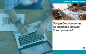 Obrigacoes Acessorias De Empresas Inativas Como Proceder Abrir Empresa Simples - HF Franco
