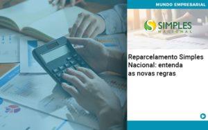 Reparcelamento Simples Nacional Entenda As Novas Regras - HF Franco