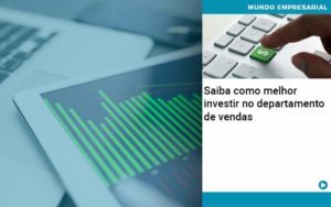 Saiba Como Melhor Investir No Departamento De Vendas - HF Franco