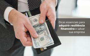 Dicas Essenciais Para Adquirir Resiliencia Financeira E Salvar Sua Empresa Post 1 Organização Contábil Lawini Notícias E Artigos Contábeis - HF Franco