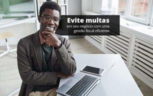Evite Multas Em Seu Negocio Com Uma Gestao Fiscal Eficiente Post 1 Organização Contábil Lawini Notícias E Artigos Contábeis - HF Franco