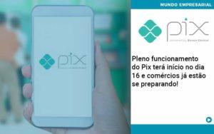 Pleno Funcionamento Do Pix Terá Início No Dia 16 E Comércios Já Estão Se Preparando Organização Contábil Lawini Notícias E Artigos Contábeis - HF Franco