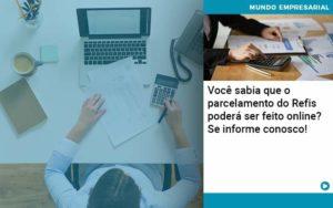 Você Sabia Que O Parcelamento Do Refis Poderá Ser Feito Online Organização Contábil Lawini Notícias E Artigos Contábeis - HF Franco