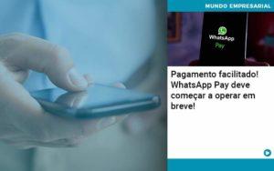 Pagamento Facilitado Whatsapp Pay Deve Comecar A Operar Em Breve Organização Contábil Lawini Notícias E Artigos Contábeis - HF Franco