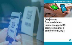 Pix Bc Promete Saque No Comercio E Compras Offline Para 2021 Organização Contábil Lawini Notícias E Artigos Contábeis - HF Franco