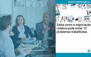 Saiba Como A Negociacao Coletiva Pode Evitar 10 Problemas Trabalhista Organização Contábil Lawini Notícias E Artigos Contábeis - HF Franco