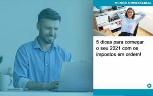 5 Dicas Para Comecar O Seu 2021 Com Os Impostos Em Ordem Organização Contábil Lawini Notícias E Artigos Contábeis - HF Franco