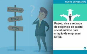 Projeto Visa A Retirada Da Exigência De Capital Social Mínimo Para Criação De Empresas Eireli Organização Contábil Lawini Notícias E Artigos Contábeis - HF Franco
