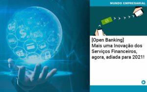 Open Banking Mais Uma Inovacao Dos Servicos Financeiros Agora Adiada Para 2021 Organização Contábil Lawini Notícias E Artigos Contábeis - HF Franco