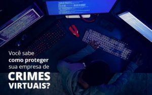 Como Proteger Sua Empresa De Crimes Virtuais Notícias E Artigos Contábeis - HF Franco