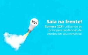 Saia Na Frente Comece 2021 Utilizando As Principais Tendencias De Vendas Em Seu Comercio Post 1 Notícias E Artigos Contábeis - HF Franco