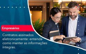 Contratos Assinados Eletronicamente Entenda Como Manter As Informacoes Integras 1 Notícias E Artigos Contábeis - HF Franco