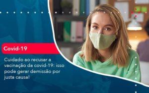 Cuidado Ao Recusar A Vacinacao Da Covid 19 Isso Pode Gerar Demissao Por Justa Causa 1 - HF Franco