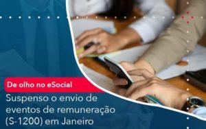 De Olho No E Social Suspenso O Envio De Eventos De Remuneracao S 1200 Em Janeiro Notícias E Artigos Contábeis - HF Franco
