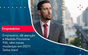 Empresario De Atencao A Medida Provisoria 936 Vem Novas Mudancas Em 2021 Saiba Mais 1 (1) - HF Franco