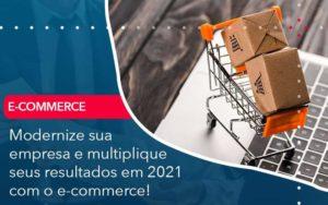 Modernize Sua Empresa E Multiplique Seus Resultados Em 2021 Com O E Commerce - HF Franco