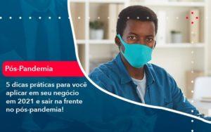 5 Dicas Práticas Para Você Aplicar Em Seu Negócio Em 2021 E Sair Na Frente No Pós Pandemia (1) - HF Franco