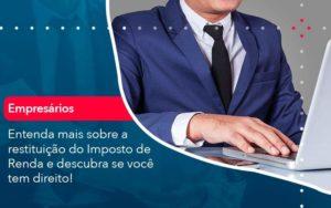 Entenda Mais Sobre A Restituicao Do Imposto De Renda E Descubra Se Voce Tem Direito 1 - HF Franco