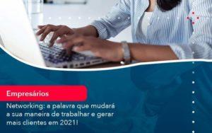Networking A Palavra Que Mudara A Sua Maneira De Trabalhar E Gerar Mais Clientes Em 202 1 - HF Franco