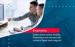 Saiba Como Evitar Dividas Financeiras Em Tempos De Crises E Fique Mais Seguro 1 - HF Franco