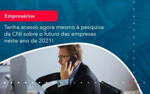 Tenha Acesso Agora Mesmo A Pesquisa Da Cni Sobre O Futuro Das Empresas Neste Ano De 2021 1 - HF Franco