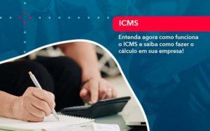 Entenda Agora Como Funciona O Icms E Saiba Como Fazer O Calculo Em Sua Empresa (1) - HF Franco