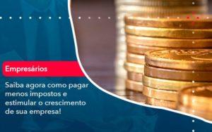 Saiba Agora Como Pagar Menos Impostos E Estimular O Crescimento De Sua Empres - HF Franco