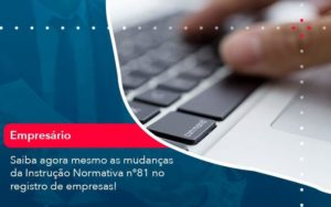 Saiba Agora Mesmo As Mudancas Da Instrucao Normativa N 81 No Registro De Empresas 1 - HF Franco