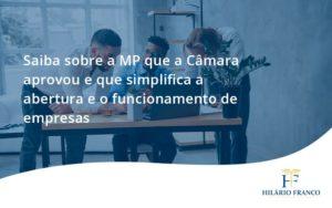 Saiba Mais Sobre A Mp Que A Câmara Aprovou E Que Simplifica A Abertura E O Funcionamento De Empresas Hf - HF Franco