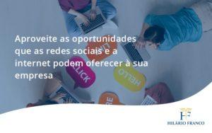 Aproveite As Oportunidades Que As Redes Sociais E A Internet Podem Oferecer à Sua Empresa Hilario Franco - HF Franco