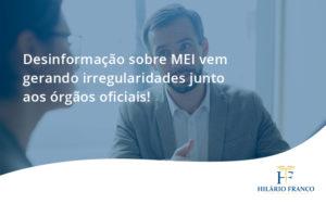 Desinformação Sobre Mei Vem Gerando Irregularidades Junto Aos órgãos Oficiais! Hilario Franco - HF Franco