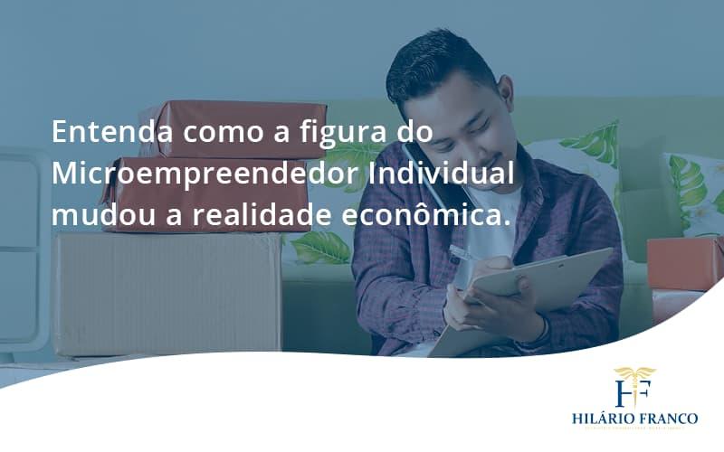 Entenda Como A Figura Do Microempreendedor Individual Mudou A Realidade Econômica. Hilario Franco - HF Franco