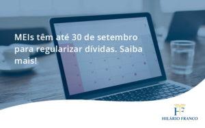 Meis Têm Até 30 De Setembro Para Regularizar Dívidas. Saiba Mais! Hilario Franco - HF Franco