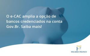 O E Cac Amplia A Opção De Bancos Credenciados Na Conta Gov.br. Saiba Mais! Hilario Franco - HF Franco