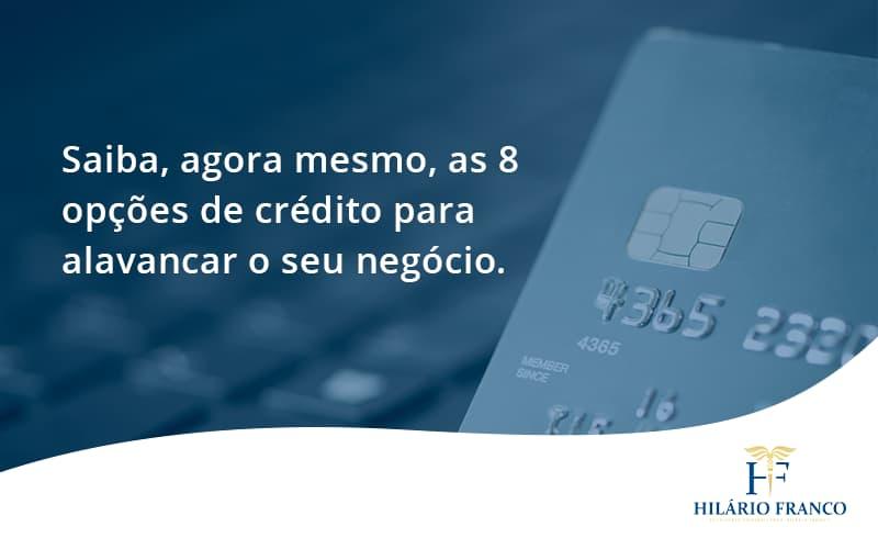 Saiba, Agora Mesmo, As 8 Opções De Crédito Para Alavancar O Seu Negócio. Hilario Franco - HF Franco