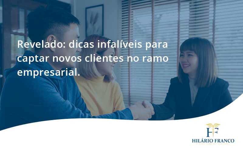 Dicas Infalíveis Para Captar Novos Clientes No Ramo Empresarial. Hilario Franco (1) - HF Franco