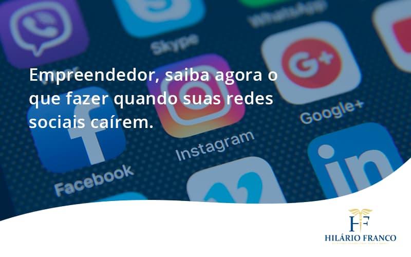 Empreendedor, Saiba Agora O Que Fazer Quando Suas Redes Sociais Caírem Hilario Franco - HF Franco