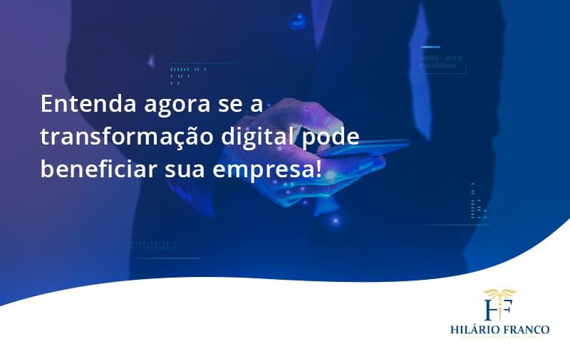 Entenda Agora Se A Transformação Digital Pode Beneficiar Sua Empresa! Hilario Franco - HF Franco