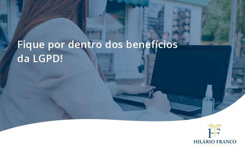 Fique Por Dentro Dos Beneficios Da Lgpd Hilario Franco - HF Franco