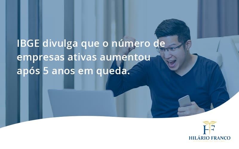 Ibge Divulga Que Numero De Empresa Ativas Aumentou Hilario Franco - HF Franco